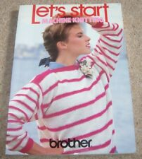 BROTHER LETS START MACHINE KNITTING BOOK - SCARCE 1985 BOOK