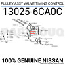 130256CA0C Genuine Nissan PULLEY ASSY VALVE TIMING CONTROL 13025-6CA0C