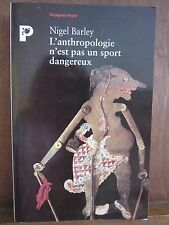 Nigel Barley: L'anthropologie n'est pas un sport dangereux/ Voyageurs Payot