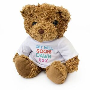 NEW - GET WELL SOON DAWN - Teddy Bear  - Cute And Cuddly - Gift Present
