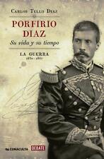 PORFIRIO DIAZ SU VIDA Y SU TIEMPO. LA GUERRA 1830-1867, POR: CARLOS TELLO DIAZ