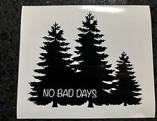 "5"" No Bad Days Vinyl Decal Sticker COLORS Outdoors Trees Nature Car Laptop Cool"