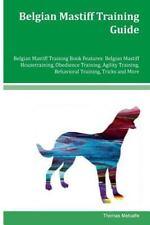 Belgian Mastiff Training Guide Belgian Mastiff Training Book Features:.