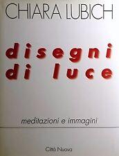 CHIARA LUBICH DISEGNI DI LUCE MEDITAZIONI E IMMAGINI CITTà NUOVA 1996