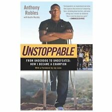 Unstoppable : From Underdog to Undefeated - How I Became a Champion by...