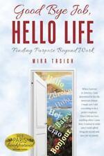 Good Bye Job, Hello Life: Finding Purpose Beyond Work (Hardback or Cased Book)