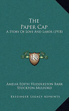 USED (LN) The Paper Cap: A Story Of Love And Labor (1918) by Amelia Edith Huddle