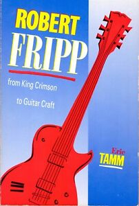 ROBERT FRIPP: FROM KING CRIMSON TO GUITAR CRAFT by Eric Tamm CLEAN Copy