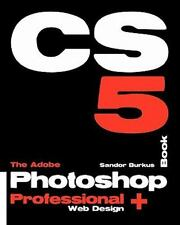 The Adobe Photoshop CS5 Book Professional + Web Design : Buy This Book, Get a...