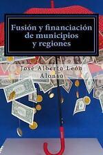 Fusión y Financiación de Municipios y Regiones : Hacia una Reorganización...