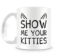Show Me Your Kitties 11 oz Ceramic Coffee Cup Mug Tea Cute Funny Cat Lover Kitty