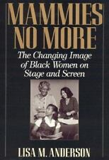 Mammies No More : The Changing Image of Black Women on Stage and Screen