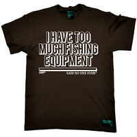 Fishing Tee Too Much Fishing Equipment fish rod reel funny Birthdaytee T-SHIRT