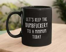 Personalized Coffee Mug Let's Keep The Dumbfuckery To A Minimum Today Funny