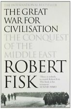 The Great War for Civilisation: The Conquest of the... by Fisk, Robert Paperback