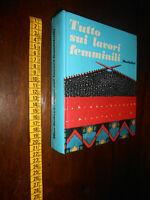 libro :Tutto sui lavori femminili Mondadori ed. fuori commercio 1973