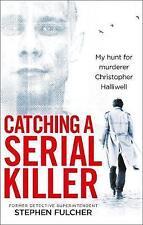 Catching a Serial Killer: My hunt for murderer Christopher Halliwell (S Fulcher)