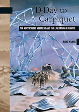D-Day to Carpiquet: The North Shore Regiment and the Liberation of Europe (New B