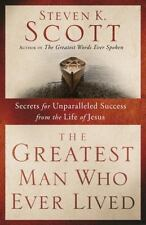 The Greatest Man Who Ever Lived : Secrets for Unparalleled Success from the Life