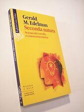 EDELMAN, Gerald M.: SECONDA NATURA. SCIENZA DEL CERVELLO E CONOSCENZA UMANA 2007