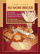 No More Bricks! Successful Whole Grain Bread Made Quick & Easy, Viets, Lori, Goo