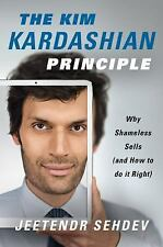 The Kim Kardashian Principle : Why Shameless Sells (and How to Do It Right) by J