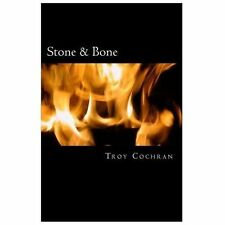 Stone and Bone : A Workingman's Poetry by Troy Cochran (2013, Paperback)