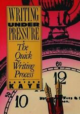 Writing under Pressure : The Quick Writing Process by Sanford Kaye (1990,...