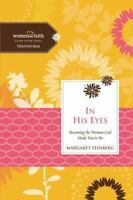 In His Eyes: Becoming the Woman God Made You to Be (Women of Faith Study Guide S