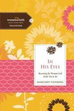In His Eyes: Becoming the Woman God Made You to Be (Paperback or Softback)