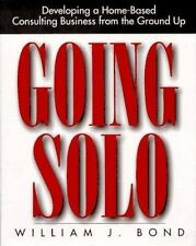 Going Solo: Developing a Home-Based Consulting Business from the Groun-ExLibrary