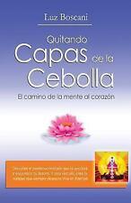Quitando Capas de la Cebolla : El Camino de la Mente Al Corazon by Luz...