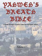 Yahweh's Breath Bible, Volume 1 : Literal Strong's Version with Sacred Name...