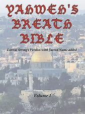 Yahweh's Breath Bible, Volume 1: Literal Strong's Version with Sacred Name Added