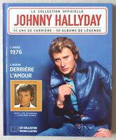 CD  ***  LA COLLECTION OFFICIELLE JOHNNY HALLYDAY. DERRIÈRE L'AMOUR  ***  1976