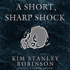 A Short, Sharp Shock by Kim Stanley Robinson (2012, CD, Unabridged)