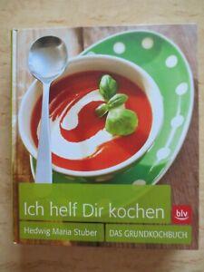 +++Ich helf Dir Kochen: Das Grundkochbuch+++Hedwig Maria Stuber