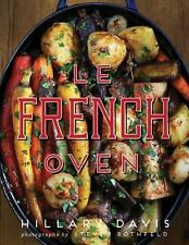 LE FRENCH OVEN - DAVIS, HILLARY/ ROTHFELD, STEVEN (PHT) - NEW HARDCOVER BOOK