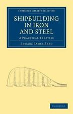 Shipbuilding in Iron and Steel : A Practical Treatise by Edward James Reed...