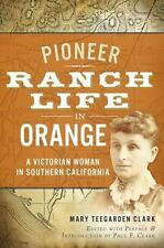 Pioneer Ranch Life in Orange: A Victorian Woman in Southern California [CA]