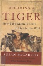 Becoming a Tiger How Baby Animals Learn to Live in the Wild Book HC DJ McCarthy