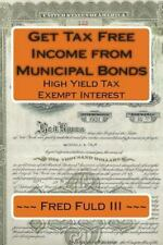 Get Tax Free Income from Municipal Bonds: High Yield Tax Exempt Interest by...