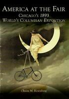 America at the Fair : Chicago's 1893 World's Columbian Exposition Perfect
