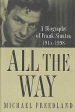 All the Way : A Biography of Frank Sinatra, 1915-1998 by Michael Freedland...
