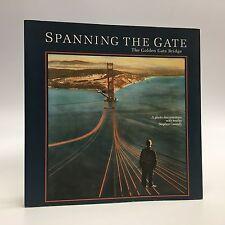 Spanning the Gate the Golden Gate Bridge A Photo Documentary~California
