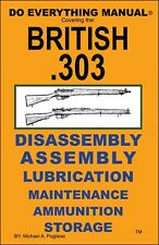 BRITISH .303 RIFLE DO EVERYTHING MANUAL   DISASSEMBLY MAINTENANCE CARE BOOK  NEW