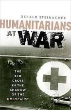 Humanitarians at War: The Red Cross in the Shadow of the Holocaust, Steinacher,