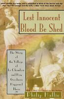 Lest Innocent Blood Be Shed : The Story of the Village of le Chambon and How Goo