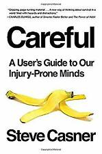 Careful: A User's Guide to Our Injury-Prone Minds Hardcover Steve Casner