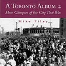 A Toronto Album 2: More Glimpses of the City That Was by Mike Filey...